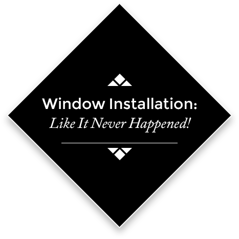 Window Installation: Like It Never Happened!